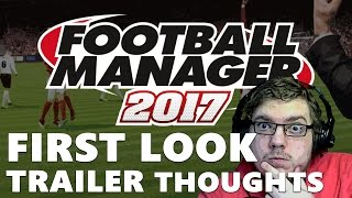 FOOTBALL MANAGER 2017 | First Look Trailer | Thoughts