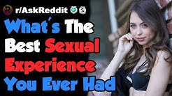 What's The Best Sexual Experience You Ever Had - NSFW Reddit