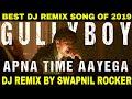Apna Time Aayega DJ Remix Song Dance Mix Swapnil Rocker Feat.  Ranveer Singh  Gully Boy Mp3 Download