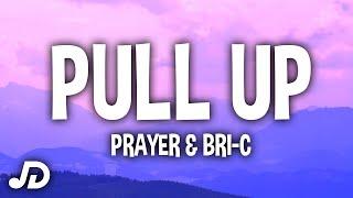 PRAYER - Pull Up (Lyrics) Ft. Bri-C