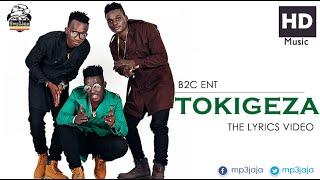 Tokigeza The Lyrics Video B2c Ent Soldiers New Ugandan Music July 2016