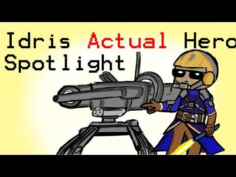 Idris ACTUAL Hero Spotlight