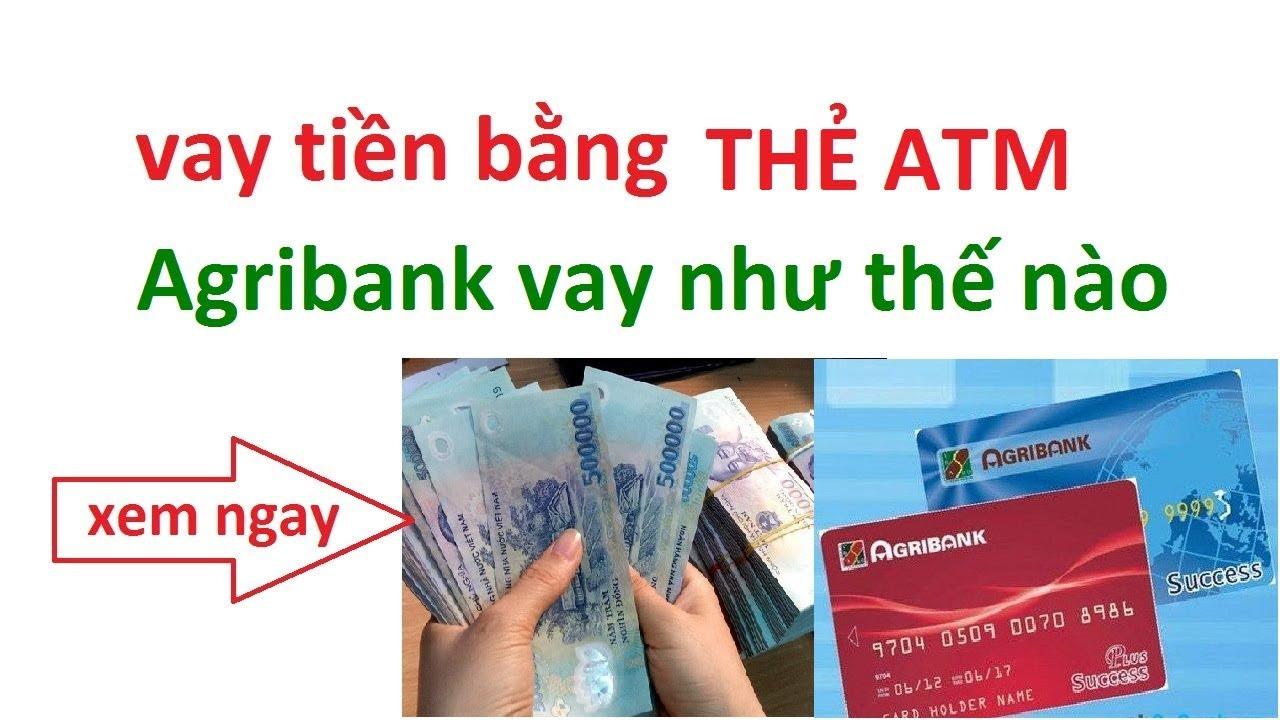 vay tiền bằng thẻ atm agribank  – THỦ TỤC VAY TIỀN BẰNG THẺ ATM AGRIBANK