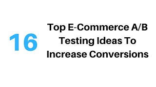 16 Top A/B Testing Ideas To Increase E-Commerce Store Conversions