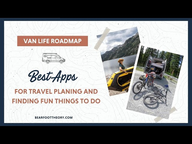 Van Life: Travel Planning Apps and Tips