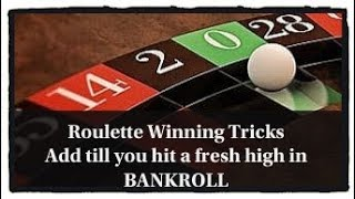 Win big money : Roulette WIN tricks : ADD till you hit a fresh high in BANKROLL