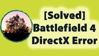 [Solved] Battlefied 4 DirectX Error