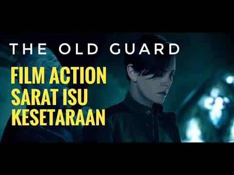 (spoilers!!)-review-the-old-guard-(2020)---film-action-keren-dengan-isu-isu-kekinian