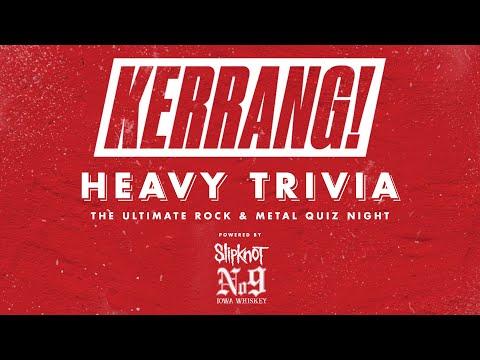 The Kerrang! Heavy Trivia Quiz powered by Iowa No. 9