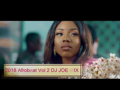 Summer 2018 Afrobeat/Naija Vol 2 Ft. DJ JOE MIX