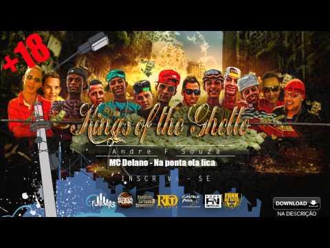 MC Delano - Na ponta ela fica - Música nova (Prod Delano) kings of the Ghetto