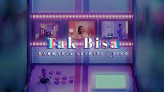 Download Rahmania Astrini, Nino - Tak Bisa (Official Music Video)
