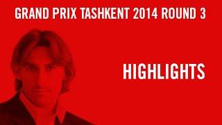 Grand Prix Tashkent 2014 Round 3 - Highlights