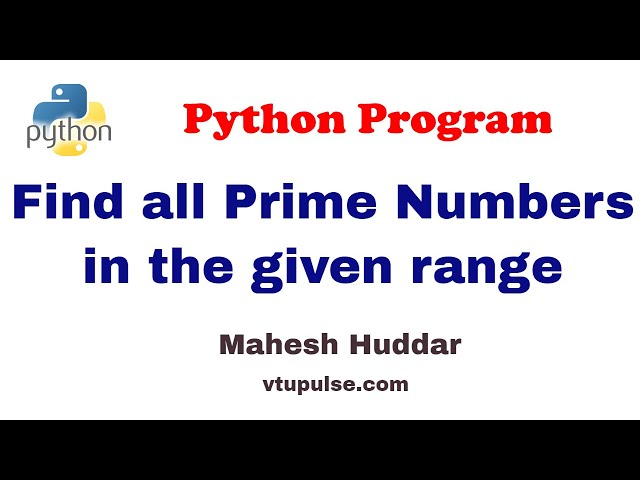 Python program to find all the prime numbers in the given range- by Mahesh Huddar