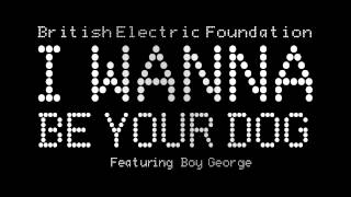 British Electric Foundation - I Wanna Be Your Dog (feat. Boy George)