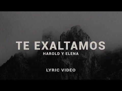 Harold y Elena - Te Exaltamos (Lyric Video)