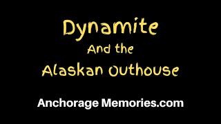Dynamite and the Alaskan Outhouse
