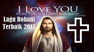 Lagu Rohani Terbaru 2015 || Lagu Penyembahan 2015 || Kidung Jemaat || Lagu Rohani Terpopuler