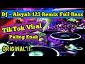 ORIGINALNYA Dj Aisyah 123 Remix Full Bass 2020