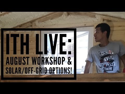 Incredible Tiny Homes: August Workshop Tour and Solar/Off-Grid Options!
