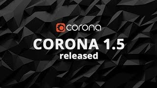 Corona Renderer 1.5 - New features and improvements