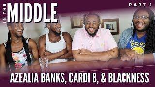 Azealia Banks, Cardi B, & Blackness | In The Middle P1
