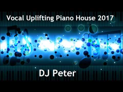 Vocal Uplifting Piano House 2017 -  DJ Peter