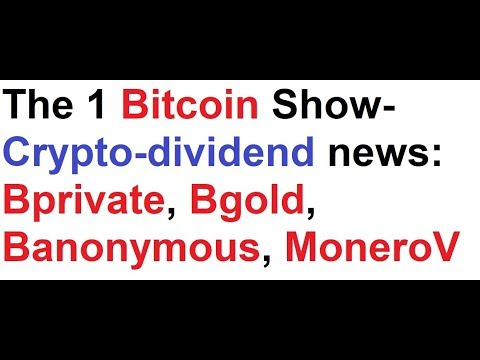 The 1 Bitcoin Show- Crypto-dividend news: Bprivate, Bgold, Banonymous, MoneroV
