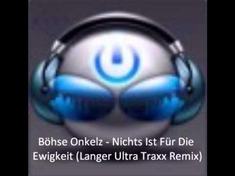 Böhse Onkelz - Nichts Ist Für Die Ewigkeit (Langer Ultra Traxx Remix)