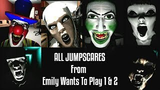 ALL JUMPSCARES FROM EMILY WANTS TO PLAY 1 & 2