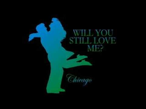 Chicago's Will You Still Love Me?