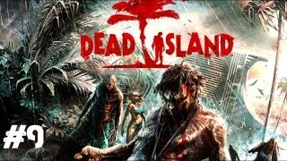 Dead Island 4-Player Co-op Playthrough: Party Like It's the F***in' Apocalypse! (Part 9)