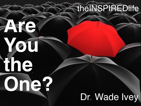 CONSUMED BY THE CALL with Dr. Wade Ivey ARE YOU THE ONE part 4 - January 5, 2017