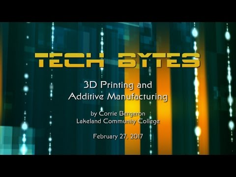 Tech Bytes - 3D Printing and Additive Manufacturing