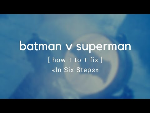 How To Fix Batman v Superman In 6 Steps