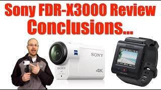 Sony FDR-X3000 Action Camera Review - Conclusions....