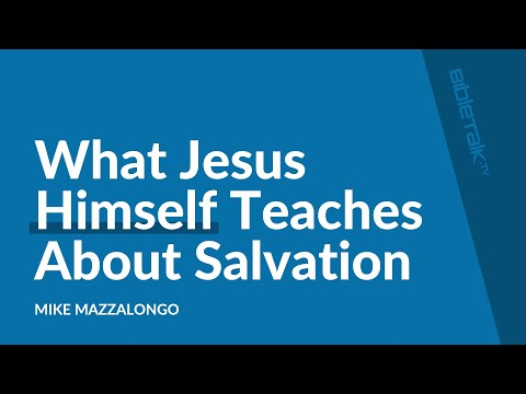 What Jesus Himself Teaches About Salvation ‒ Mike Mazzalongo
