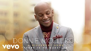 Donnie McClurkin - There Is No Question (Audio)