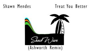 Shawn Mendes – Treat You Better (Ashworth Remix)