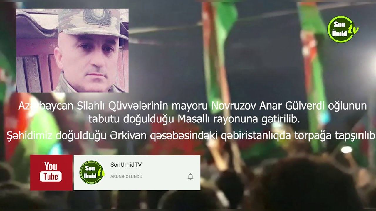 Şəhid Mayor Novruzov Anar Gülverdi oğlu Masallı rayon Ərkivan qəsəbəsində dəfn edilib