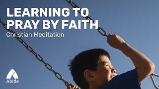 DAILY: PRAY BY FAITH | Strength in Jesus, God's Promises and Faith