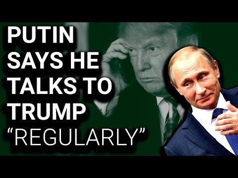 """Putin Says He and Trump Speak """"Regularly"""""""
