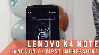 Lenovo K4 Note Hands On, FIrst Impressions
