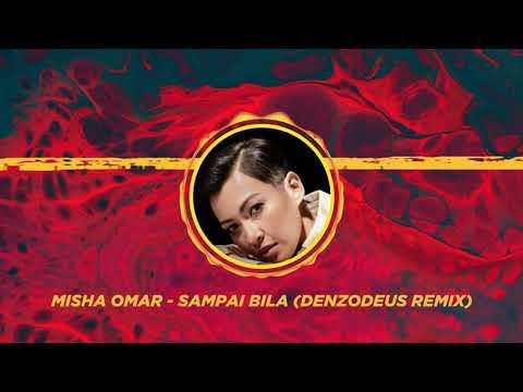SAMPAI BILA | MISHA OMAR | (DENZODEUS REMIX)