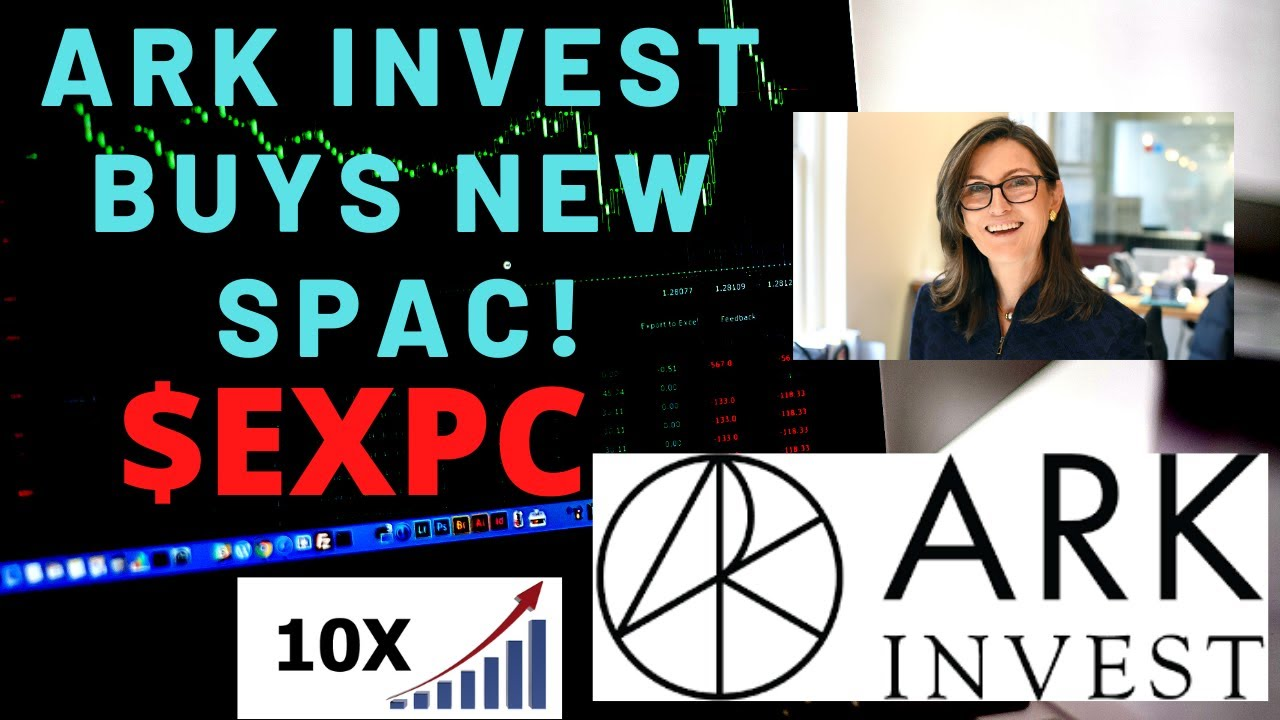 Download MASSIVE NEWS ARK INVEST BUYING STOCK($EXPC)!-ARK INVEST BUYING HIGH GROWTH SPAC-$EXPC ANALYSIS 2021!
