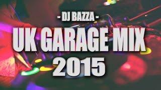 UK Garage 2015 NEW MIX REMIXES DJ Bazza
