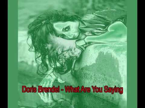 Doris Brendel - What Are You Saying