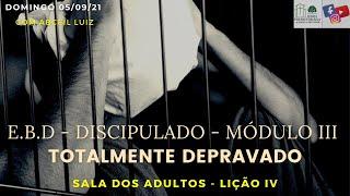 E.B.D - Lição 4 - Mod III - Totalmente depravado - 05/09/21