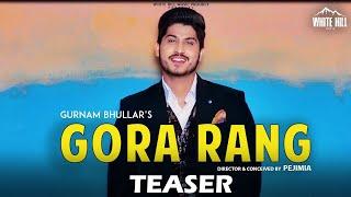 Gurnam Bhullar : GORA RANG (Official Teaser) | White Hill Music | Releasing on 10th April