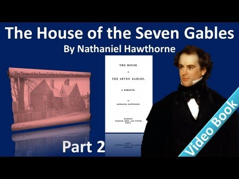 Part 2 - The House of the Seven Gables Audiobook by Nathaniel Hawthorne (Chs 4-7)